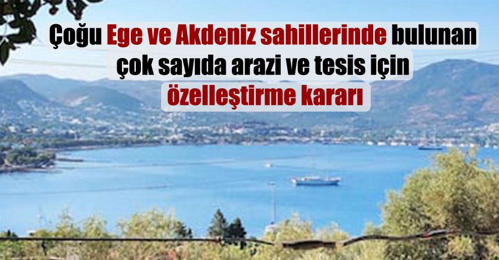 Çoğu Ege ve Akdeniz sahillerinde bulunan çok sayıda arazi ve tesis için özelleştirme kararı