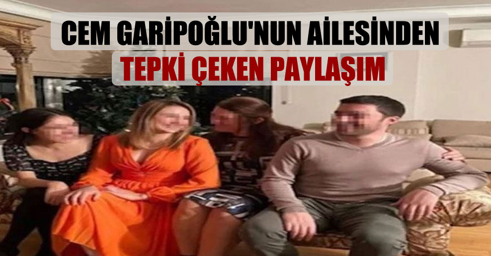 Cem Garipoğlu'nun ailesinden tepki çeken paylaşım