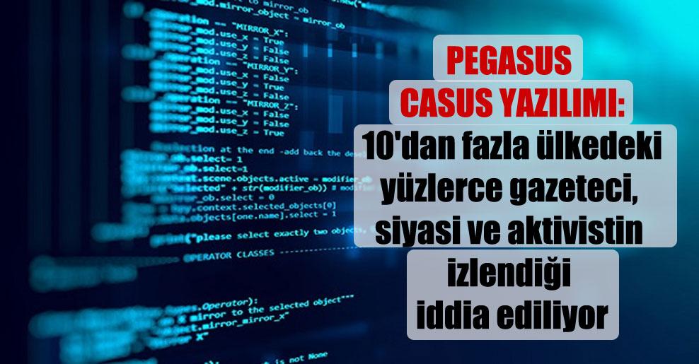 Pegasus casus yazılımı: 10'dan fazla ülkedeki yüzlerce gazeteci, siyasi ve aktivistin izlendiği iddia ediliyor