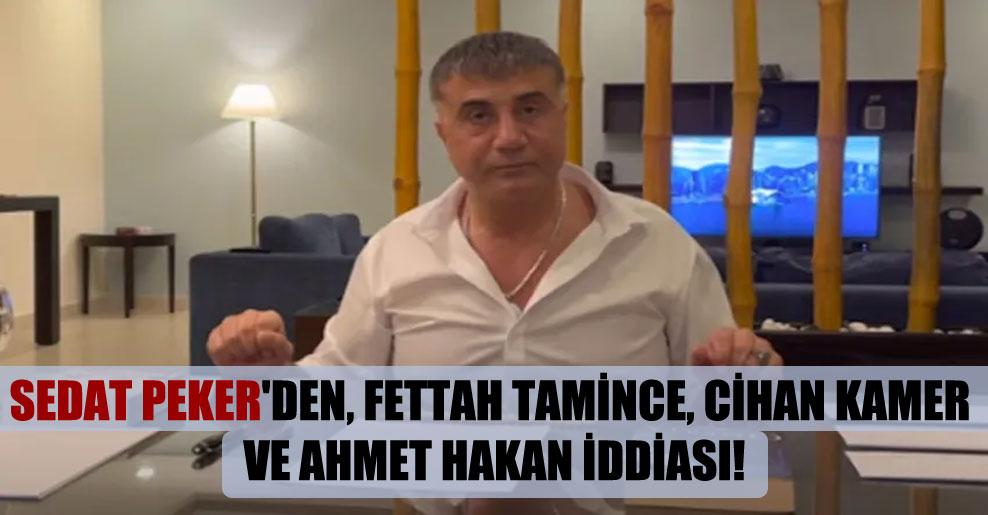 Sedat Peker'den, Fettah Tamince, Cihan Kamer ve Ahmet Hakan iddiası!