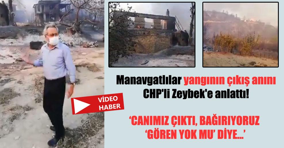 Manavgatlılar yangının çıkış anını CHP'li Zeybek'e anlattı!