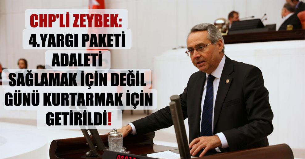 CHP'li Zeybek: 4.yargı paketi adaleti sağlamak için değil günü kurtarmak için getirildi!