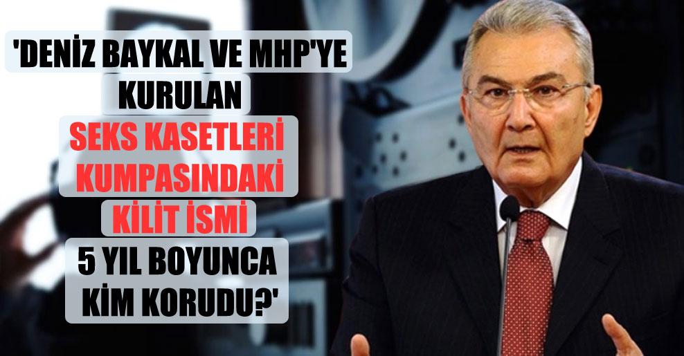 'Deniz Baykal ve MHP'ye kurulan seks kasetleri kumpasındaki kilit ismi 5 yıl boyunca kim korudu?'