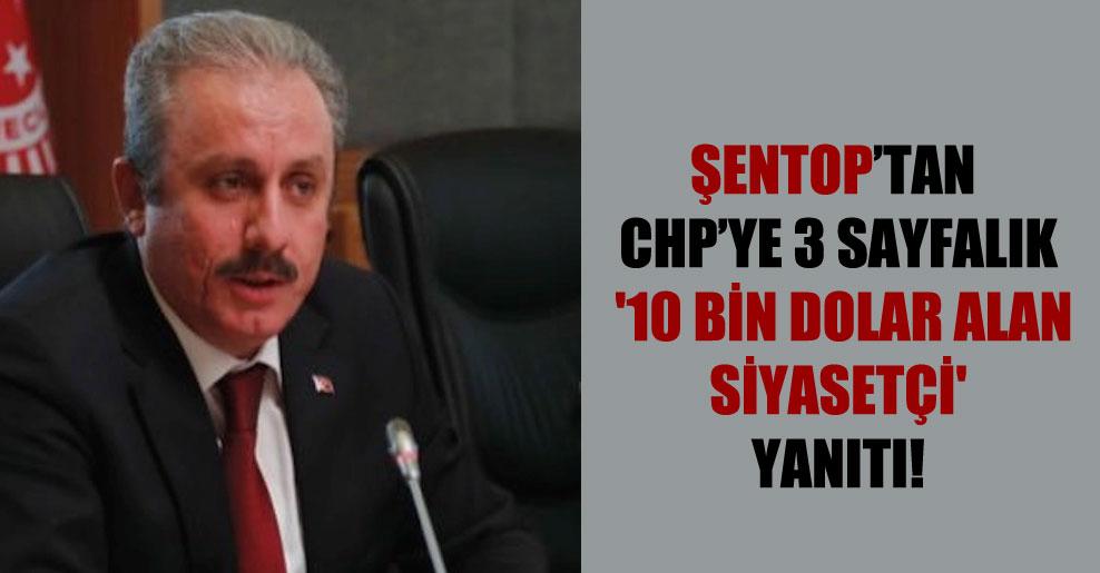Şentop'tan CHP'ye 3 sayfalık '10 bin dolar alan siyasetçi' yanıtı!