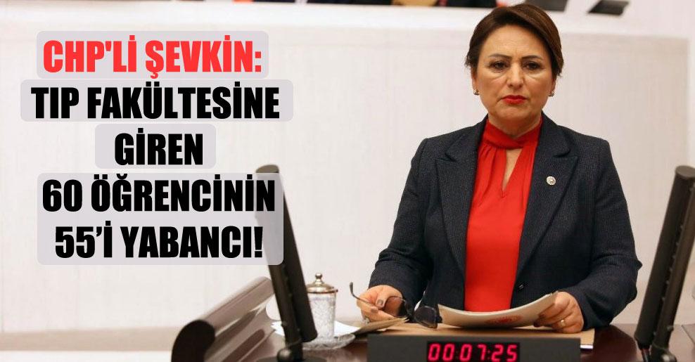 CHP'li Şevkin: Tıp Fakültesine giren 60 öğrencinin 55'i yabancı!