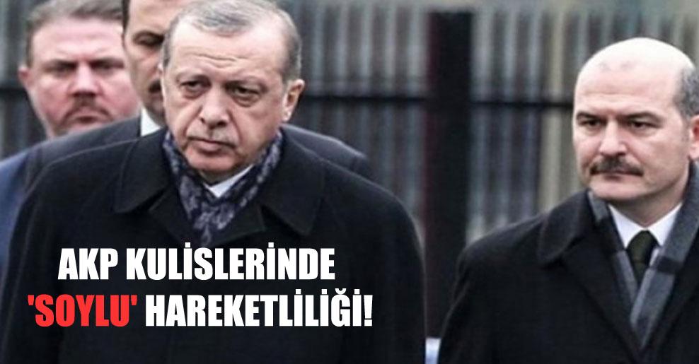 AKP kulislerinde 'Soylu' hareketliliği!