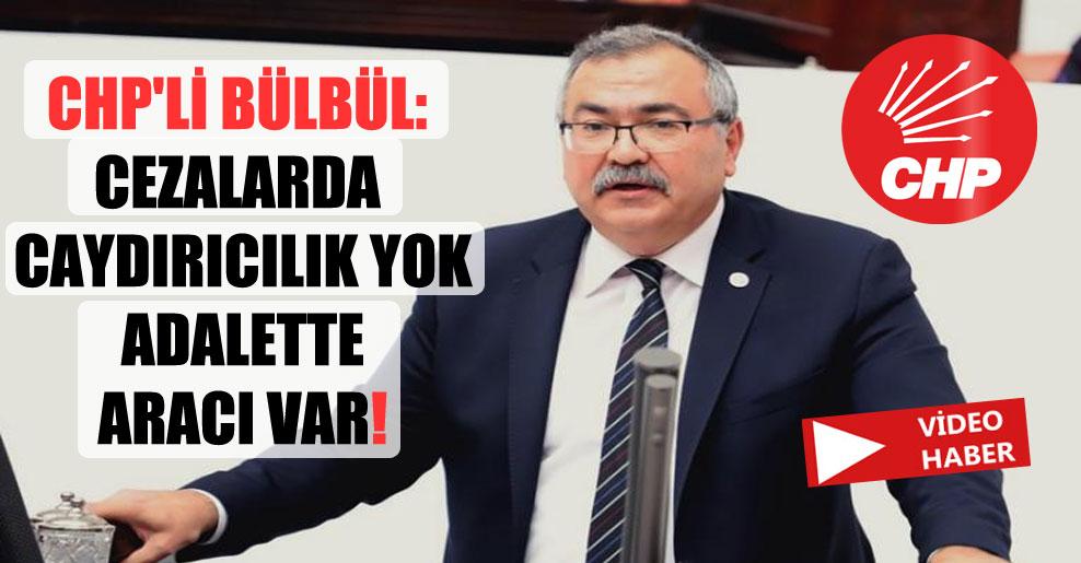 CHP'li Bülbül: Cezalarda caydırıcılık yok adalette aracı var!