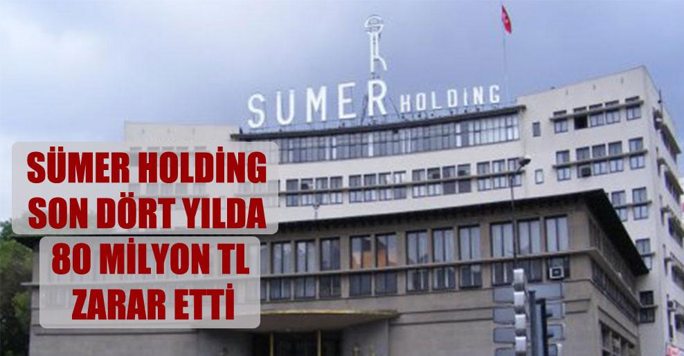 Sümer Holding son dört yılda 80 milyon TL zarar etti