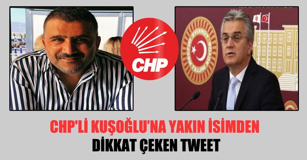 CHP'li Kuşoğlu'na yakın isimden dikkat çeken tweet