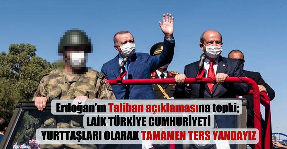 Erdoğan'ın Taliban açıklamasına tepki; Laik Türkiye Cumhuriyeti yurttaşları olarak tamamen ters yandayız
