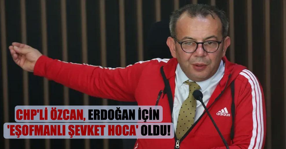 CHP'li Özcan, Erdoğan için 'Eşofmanlı Şevket Hoca' oldu!