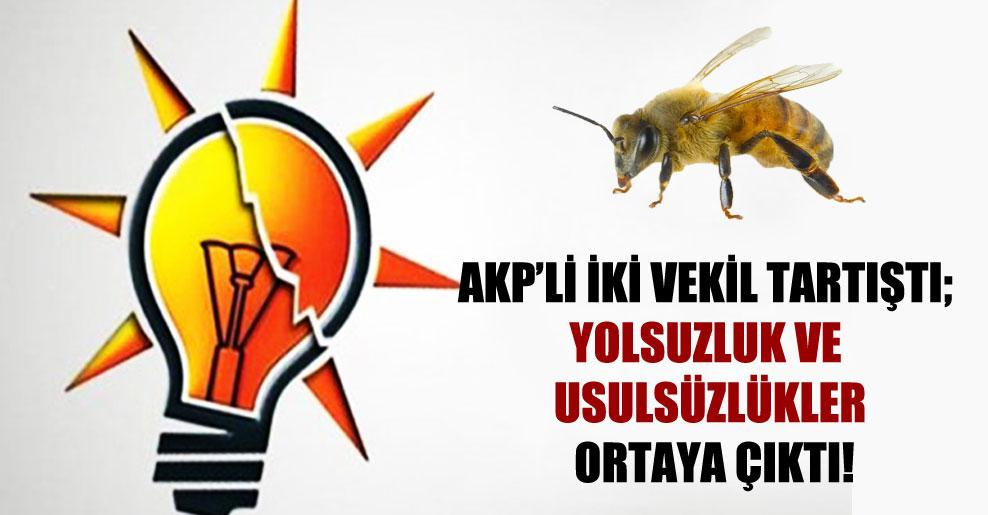 AKP'li iki vekil tartıştı; yolsuzluk ve usulsüzlükler ortaya çıktı!