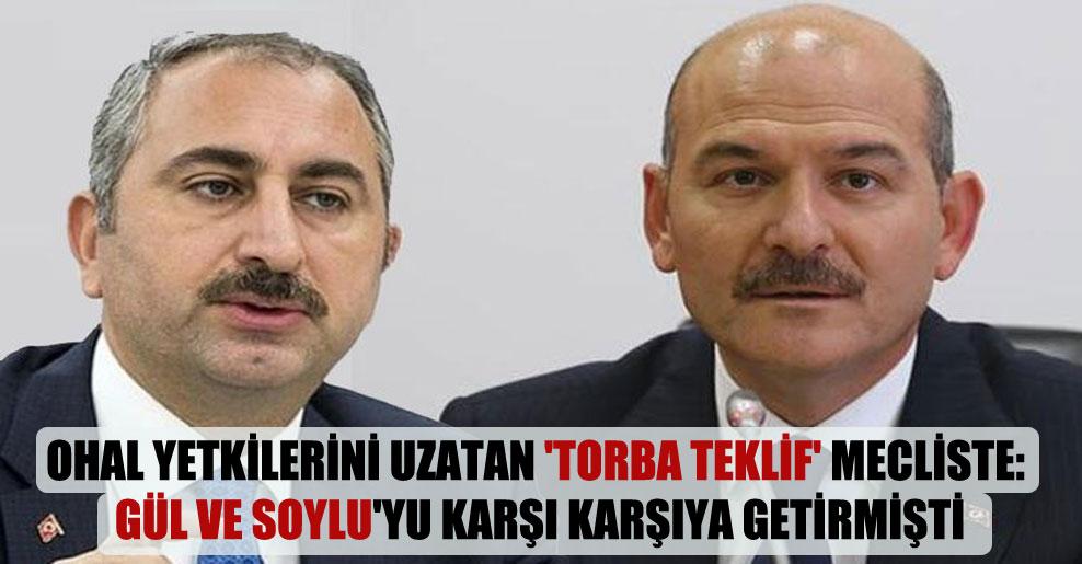 OHAL yetkilerini uzatan 'torba teklif' Mecliste: Gül ve Soylu'yu karşı karşıya getirmişti