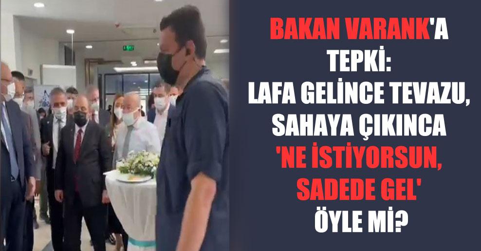 Bakan Varank'a tepki: Lafa gelince tevazu, sahaya çıkınca 'ne istiyorsun, sadede gel' öyle mi?
