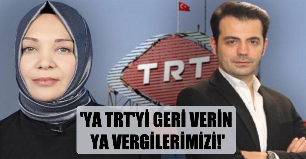 'Ya TRT'yi geri verin ya vergilerimizi!'