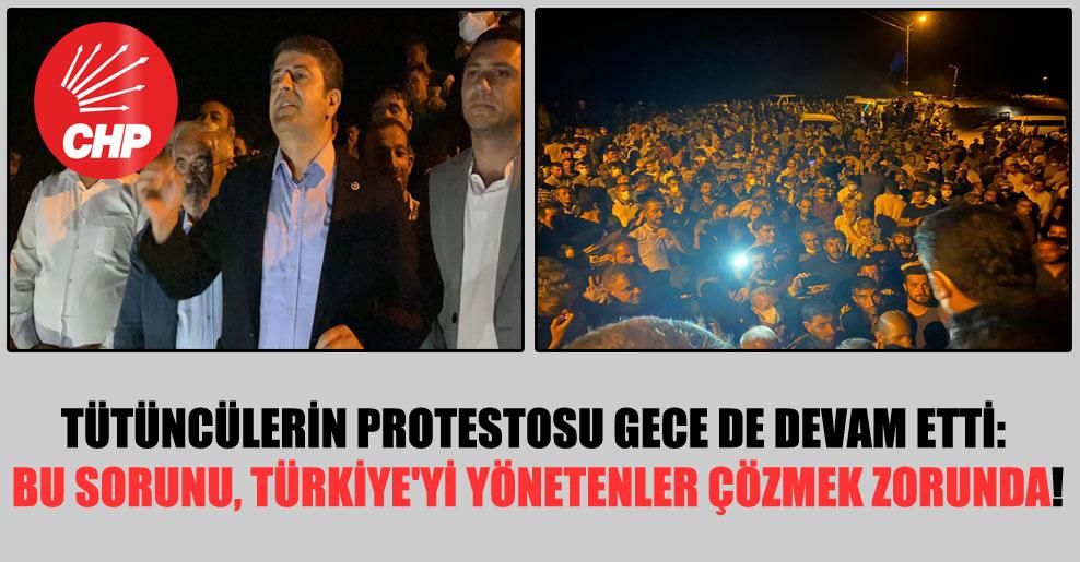 Tütüncülerin protestosu gece de devam etti: Bu sorunu, Türkiye'yi yönetenler çözmek zorunda!