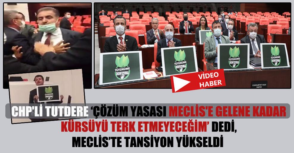 CHP'li Tutdere: Çözüm Yasası Meclis'e gelene kadar kürsüyü terk etmeyeceğim !