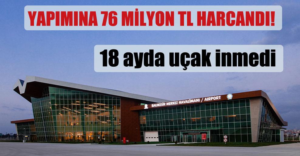 Yapımına 76 milyon TL harcandı!