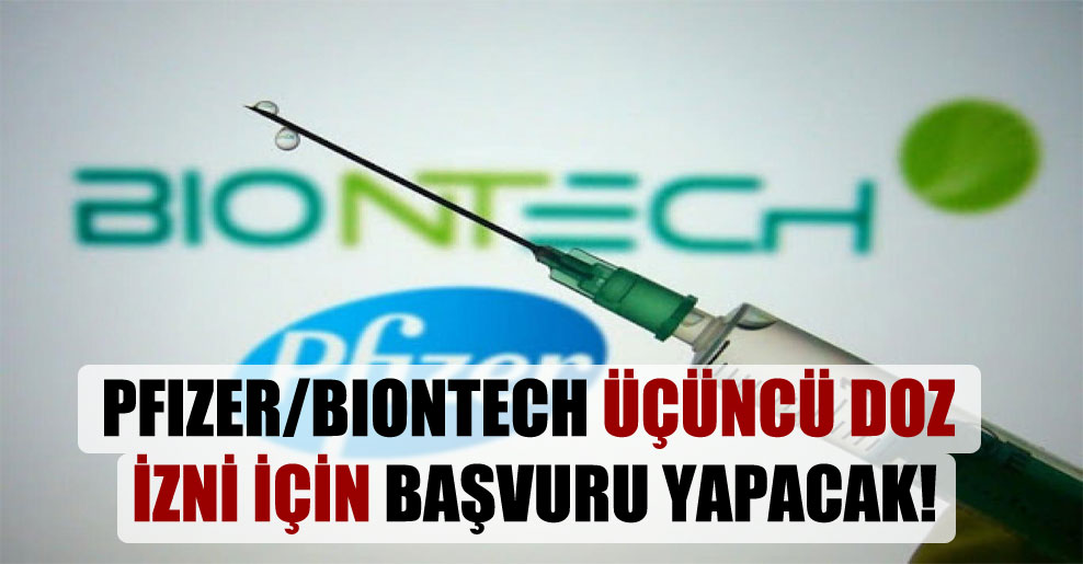 Pfizer/BioNTech üçüncü doz izni için başvuru yapacak!