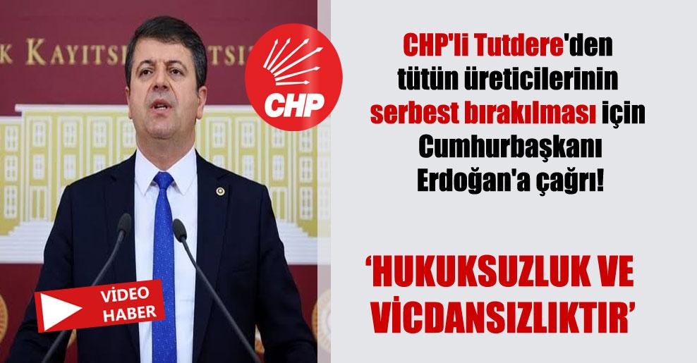 CHP'li Tutdere'den tütün üreticilerinin serbest bırakılması için Cumhurbaşkanı Erdoğan'a çağrı!