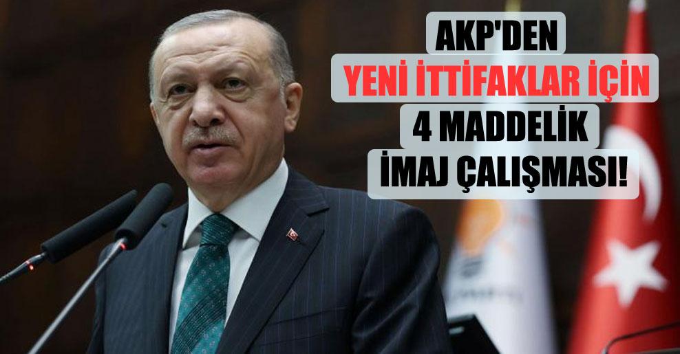 AKP'den yeni ittifaklar için 4 maddelik imaj çalışması!