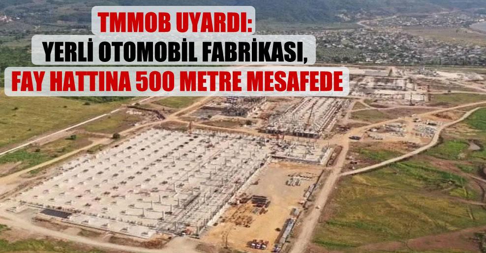 TMMOB uyardı: Yerli otomobil fabrikası, fay hattına 500 metre mesafede