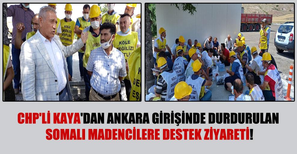 CHP'li Kaya'dan Ankara girişinde durdurulan Somalı madencilere destek ziyareti!
