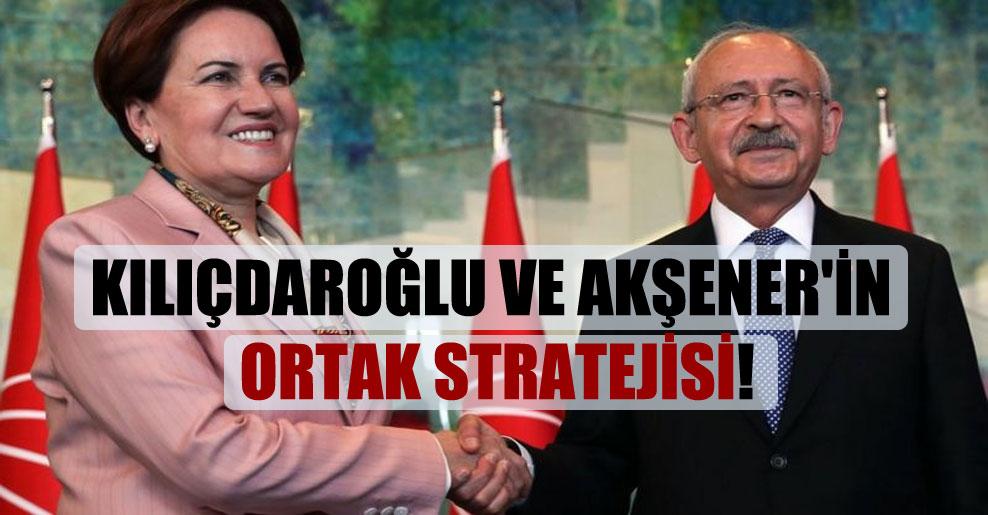 Kılıçdaroğlu ve Akşener'in ortak stratejisi!