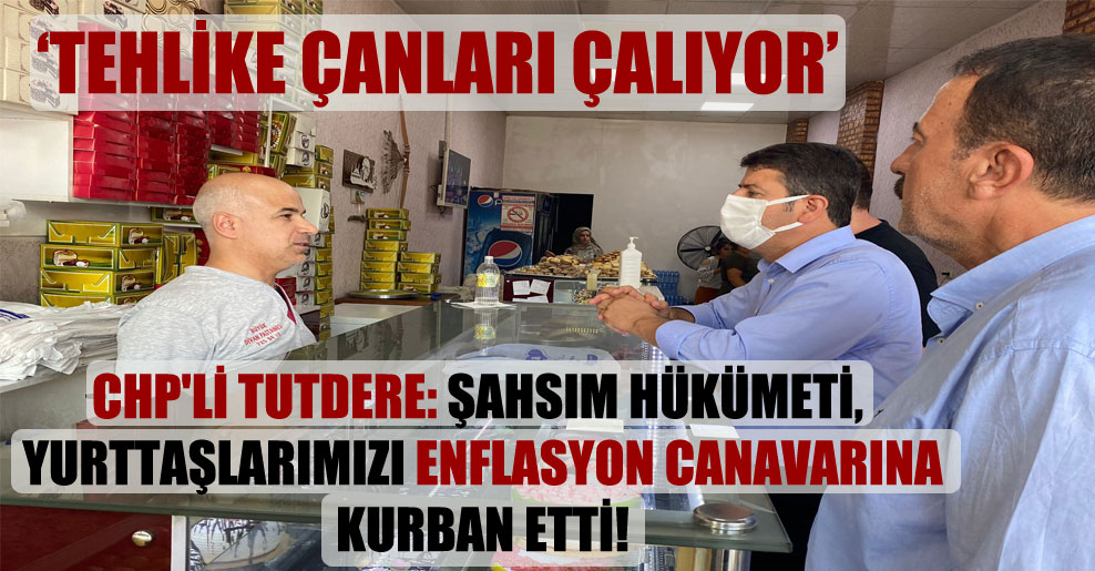 CHP'li Tutdere: Şahsım hükümeti, yurttaşlarımızı enflasyon canavarına kurban etti!
