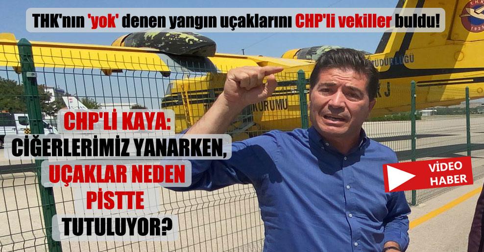 THK'nın 'yok' denen yangın uçaklarını CHP'li vekiller buldu! CHP'li Kaya: Ciğerlerimiz yanarken, uçaklar neden pistte tutuluyor?