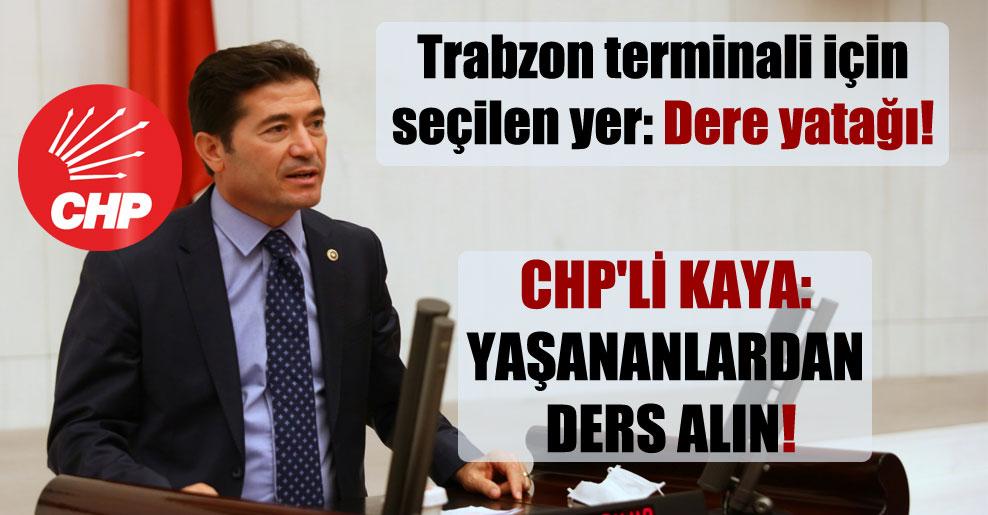 Trabzon terminali için seçilen yer: Dere yatağı! CHP'li Kaya: Yaşananlardan ders alın!