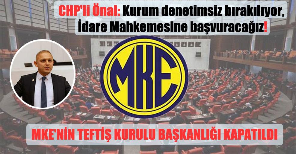 CHP'li Önal: Kurum denetimsiz bırakılıyor, İdare Mahkemesine başvuracağız!