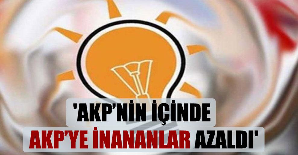 'AKP'nin içinde AKP'ye inananlar azaldı'