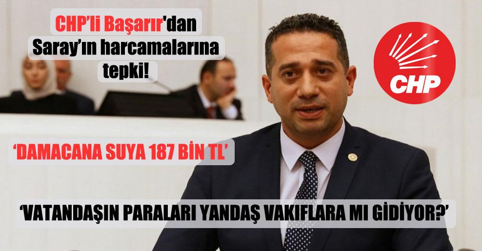 CHP'li Başarır'dan Saray'ın harcamalarına tepki!