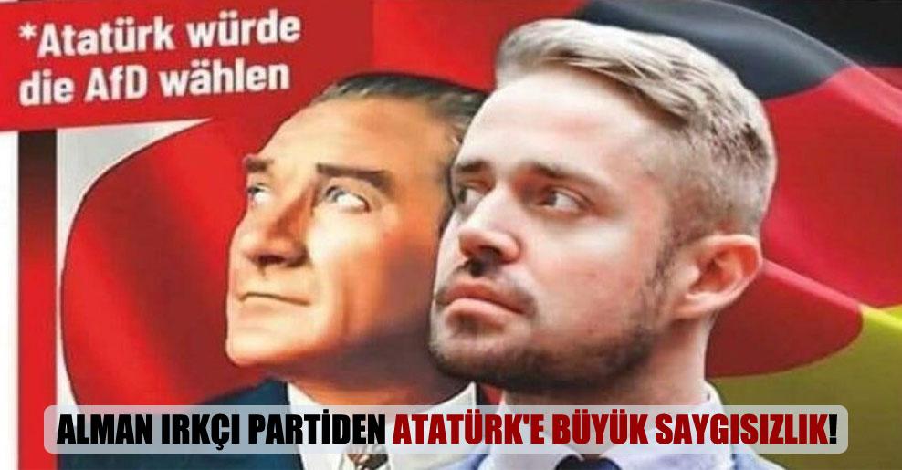 Alman ırkçı partiden Atatürk'e büyük saygısızlık!