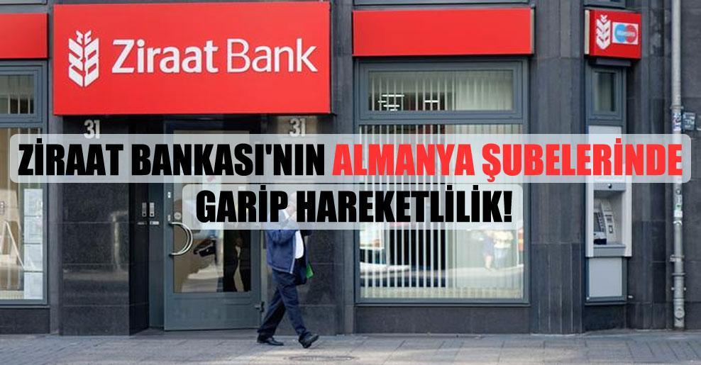 Ziraat Bankası'nın Almanya şubelerinde garip hareketlilik!