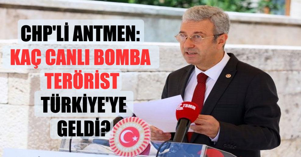 CHP'li Antmen: Kaç canlı bomba terörist Türkiye'ye geldi?