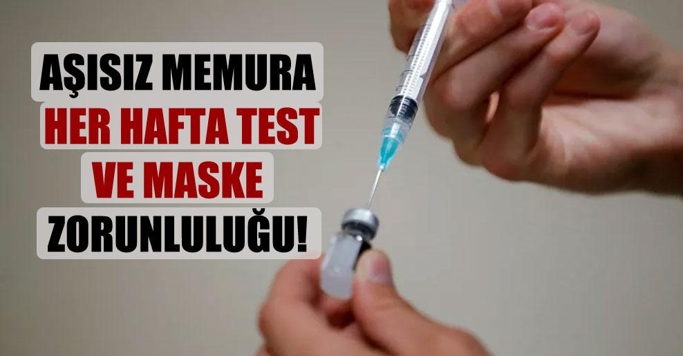 Aşısız memura her hafta test ve maske zorunluluğu!