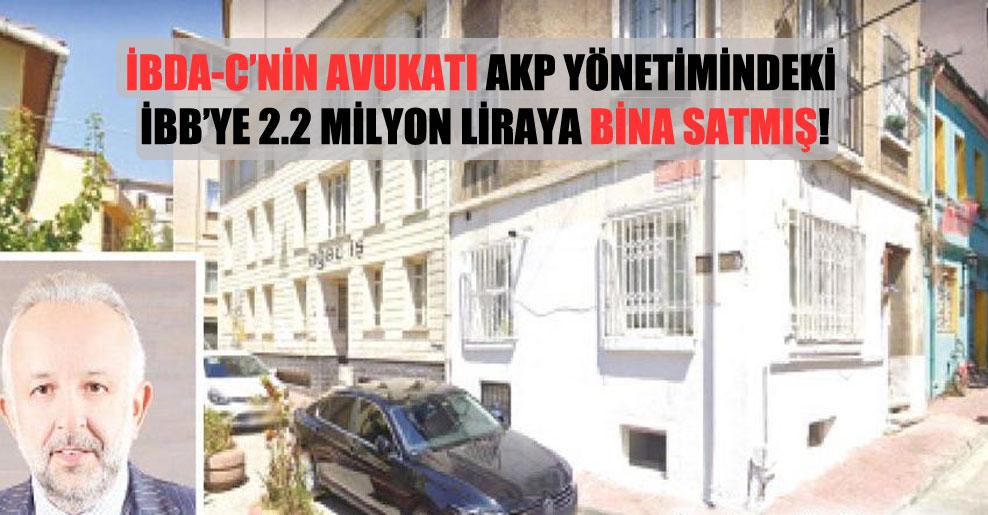 İBDA-C'nin avukatı AKP yönetimindeki İBB'ye 2.2 milyon liraya bina satmış!