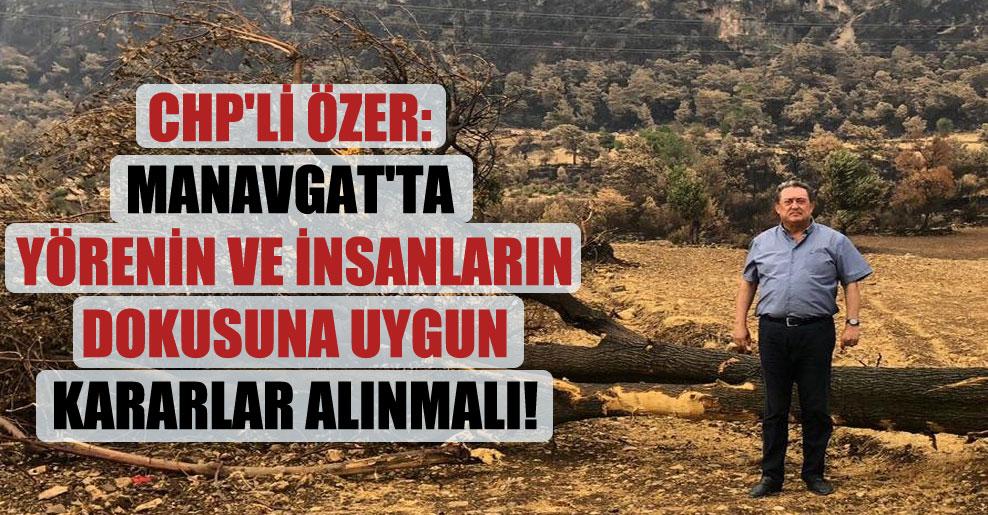 CHP'li Özer: Manavgat'ta yörenin ve insanların dokusuna uygun kararlar alınmalı!