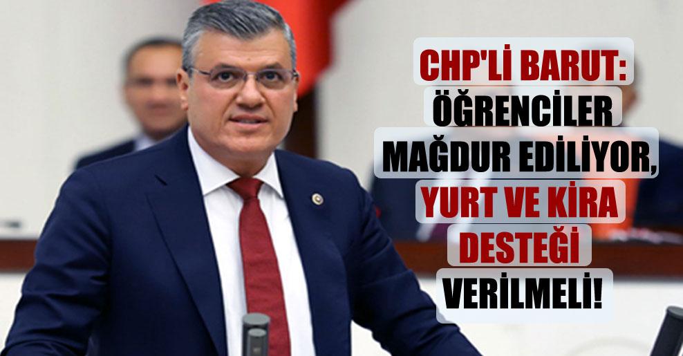 CHP'li Barut: Öğrenciler mağdur ediliyor, yurt ve kira desteği verilmeli!
