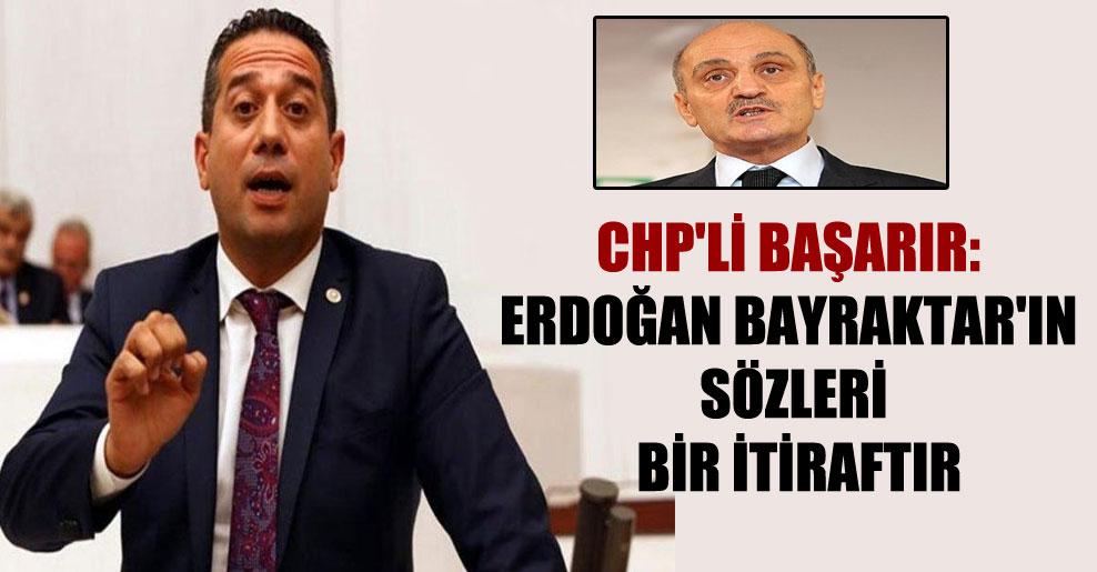 CHP'li Başarır: Erdoğan Bayraktar'ın sözleri bir itiraftır