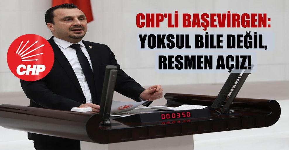 CHP'li Başevirgen: Yoksul bile değil, resmen açız!