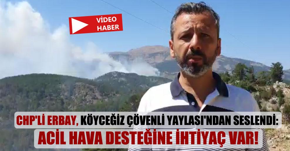 CHP'li Erbay, Köyceğiz Çövenli Yaylası'ndan seslendi: Acil hava desteğine ihtiyaç var!