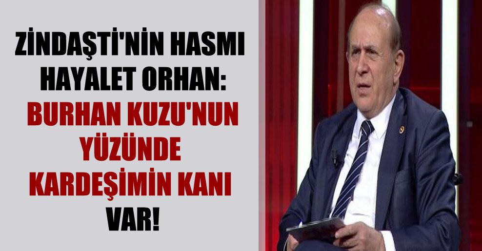 Zindaşti'nin hasmı Hayalet Orhan: Burhan Kuzu'nun yüzünde kardeşimin kanı var!