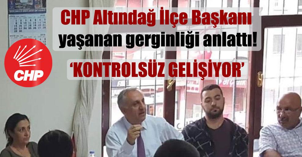 CHP Altındağ İlçe Başkanı yaşanan gerginliği anlattı!