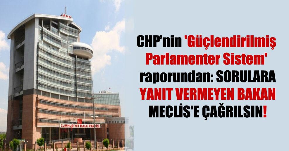 CHP'nin 'Güçlendirilmiş Parlamenter Sistem' raporundan: Sorulara yanıt vermeyen Bakan Meclis'e çağrılsın!