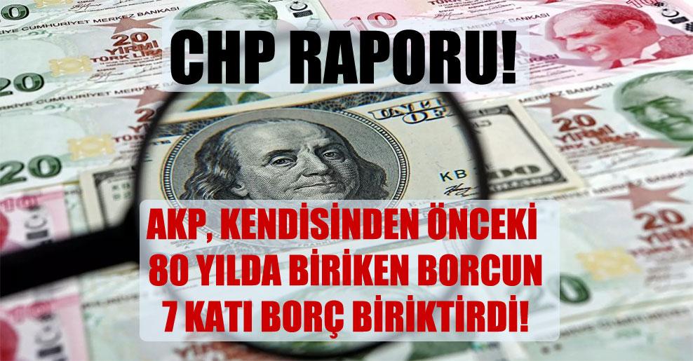 AKP, kendisinden önceki 80 yılda biriken borcun 7 katı borç biriktirdi!