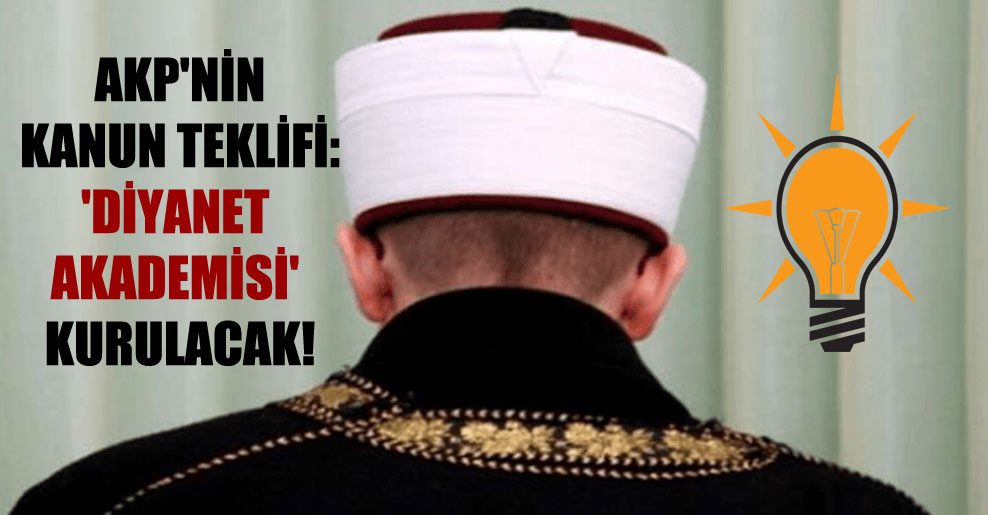 AKP'nin kanun teklifi: 'Diyanet Akademisi' kurulacak!