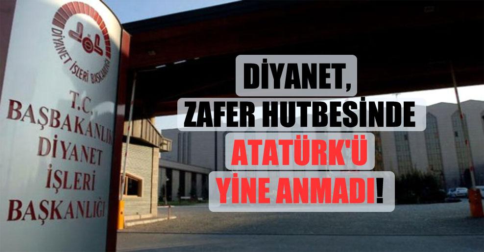 Diyanet, Zafer hutbesinde Atatürk'ü yine anmadı!